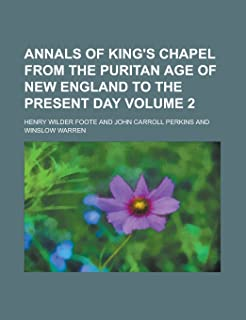 Annals of King's Chapel from the Puritan Age of New England to the Present Day Volume 2