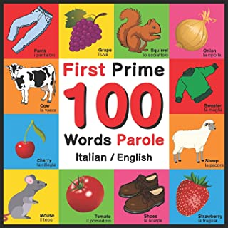 First 100 Words - Prime 100 Parole - Italian/English: Bilingual Word Book for Kids, Toddlers (English and Italian Edition)