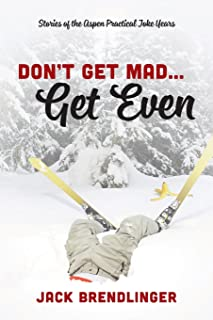 Don't Get Mad...Get Even: Stories of the Aspen Practical Joke Years