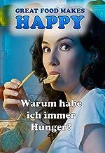 Warum habe ich ständig Hunger?: Was kann ich dagegen tun? (Great Food Makes Happy 32019) (German Edition)