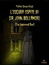 L'Oscura Ospite Di Sir John Bollamore (Tradotto): (The Japanned Box) (Italian Edition)