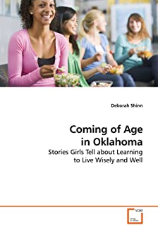 Coming of Age in Oklahoma: Stories Girls Tell about Learning to Live Wisely and Well