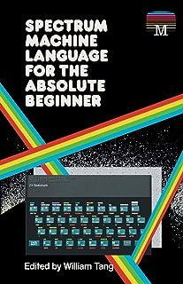 Spectrum Machine Language for the Absolute Beginner