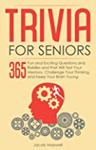 Trivia for Seniors: 365 Fun and Exciting Questions and Riddles and That Will Test Your Memory, Challenge Your Thinking, And Keep Your Brain Young