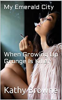 My Emerald City When Growing Up Grunge Is Killer: When Growing Up Grunge Is A Killer