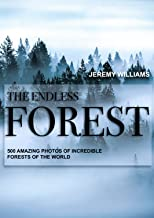 The Endless Forest. 500 Amazing Photos of Incredible Forests of the World
