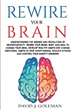 Rewire Your Brain: Understanding the Science and Revolution of Neuroplasticity. Rewire your Brain, Body, and Soul to Chang...