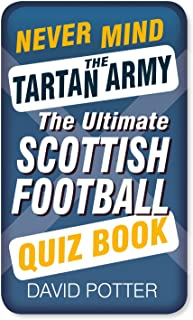 Never Mind the Tartan Army: The Ultimate Scottish Football Quiz Book