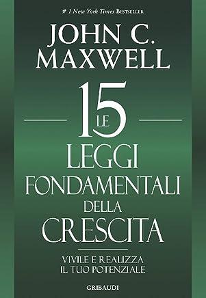 Le 15 leggi fondamentali della crescita: Vivile e realizza il tuo potenziale