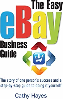 The Easy eBay Business Guide: The story of one person&#3