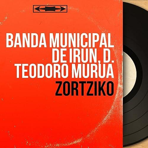 Txalopin-Txalo de D. Teodoro Murua Banda Municipal de Irun ...