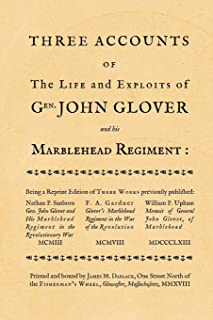 Three accounts of the life and exploits of Gen. John Glover: being a reprint of three works previously published (Gloucester Bound Reprints) (Volume 1)