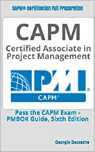 CAPM® Certification Full Preparation: Pass the CAPM Exam - PMBOK Guide, Sixth Edition