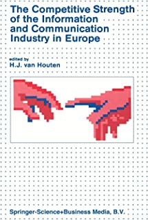 The Competitive Strength of the Information and Communication Industry in Europe: An integrated view of Europe's experts o...