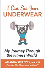 I Can See Your Underwear: My Journey Through the Fitness World Kindle Edition