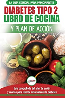 Diabetes tipo 2 libro de cocina y plan de acción: guía esencial para revertir la