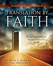 Translation by Faith: Moving Supernaturally for the Purposes of God (Walking in the Supernatural) (Volume 2)