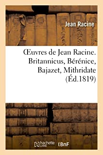 Oeuvres de Jean Racine. Britannicus, Bérénice, Bajazet, Mithridate