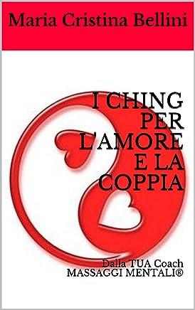 I CHING PER LAMORE E LA COPPIA: Dalla TUA Coach MASSAGGI MENTALI®