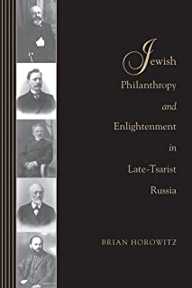 Jewish Philanthropy and Enlightenment in Late-Tsarist Russia (Samuel and Althea Stroum Books)