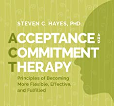Acceptance and Commitment Therapy: Principles of Becoming More Flexible, Effective, and Fulfilled