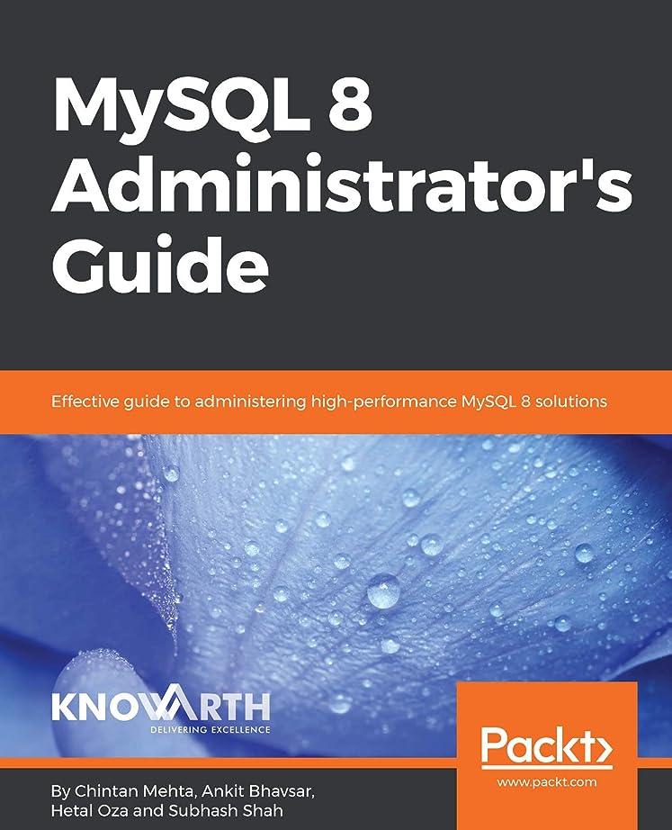 熱望する記念碑的な不屈MySQL 8 Administrator's Guide: Effective guide to administering high-performance MySQL 8 solutions (English Edition)