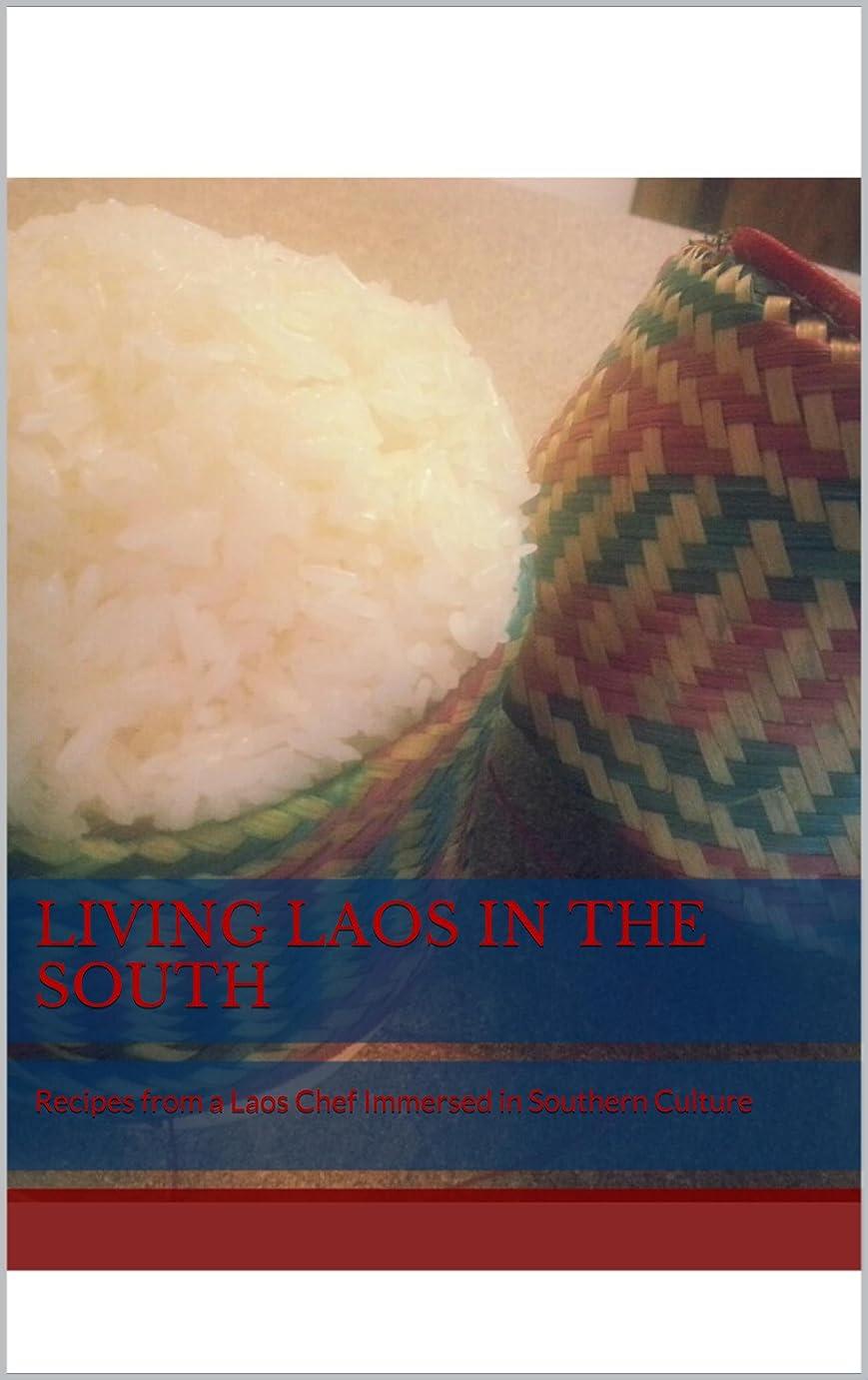 幻想れんが無視できるLiving Laos in the South: Recipes from a Laos Chef Immersed in Southern Culture (English Edition)