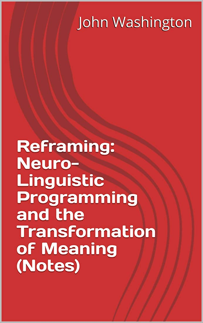 Reframing: Neuro-Linguistic Programming and the Transformation of Meaning (Notes) (Scott Adams' Reading List Book 2) (English Edition)