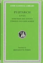 Plutarch Lives, IX, Demetrius and Antony. Pyrrhus and Gaius Marius (Loeb Classical Library) (Volume IX)
