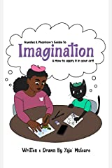 Nyesha & Phantom's Guide to Imagination : How to Apply Imagination to Your Art Kindle Edition