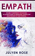 "Empath: The new ""competence"" for success, the ultimate guide to understand yourself and make the most of your potential"