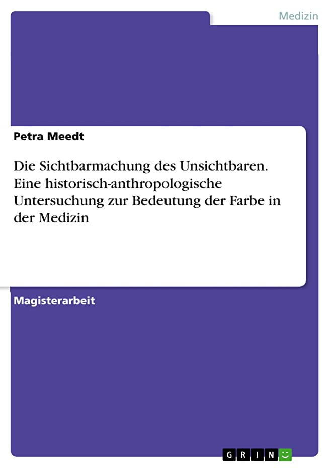 チャペル旅行代理店分析的Die Sichtbarmachung des Unsichtbaren. Eine historisch-anthropologische Untersuchung zur Bedeutung der Farbe in der Medizin (German Edition)