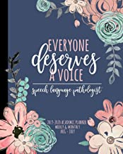 Everyone Deserves A Voice Speech Language Pathologist 2019-2020 Academic Planner Weekly And Monthly Aug-Jul: A Speech Therapy Organizer & Calendar For the 2019-2020 School Year