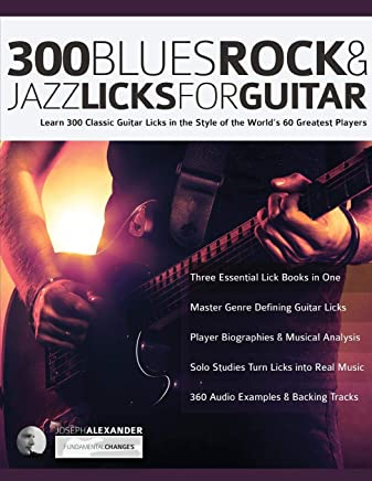 300 Blues, Rock and Jazz Licks for Guitar: Learn 300 Classic Guitar Licks In The Style Of The World's 60 Greatest Players (Guitar Licks in the Style of...)
