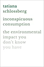 Inconspicuous Consumption: The Environmental Impact You Don't Know You Have PDF