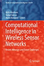 Computational Intelligence in Wireless Sensor Networks: Recent Advances and Future Challenges (Studies in Computational Intelligence Book 676)