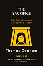 The Sacrifice: How Bolivian miners extract their wealth (English Edition)