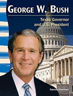 Teacher Created Materials - Primary Source Readers: George W. Bush - Texas Governor and U.S. President - Grade 3 - Guided ...