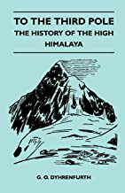 To the Third Pole - The History of the High Himalaya