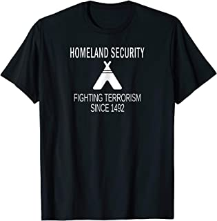 Homeland Security: Fighting Terrorism Since 1492 T-Shirt