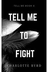 Tell me to Fight (Tell Me Series Book 5) Kindle Edition