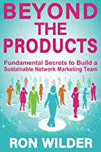 Beyond the Products: Fundamental secrets to build a sustainable network marketing team