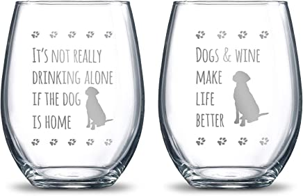 It's Not Really Drinking Alone if the Dog is Home + Dogs and Wine Make Life Better 21oz. Etched Stemless Wine Glasses