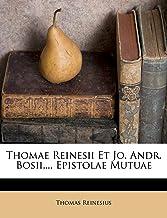 Thomae Reinesii Et Jo. Andr. Bosii,... Epistolae Mutuae (Latin Edition)