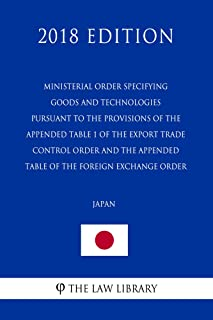Ministerial Order Specifying Goods and Technologies Pursuant to the Provisions of the Appended Table 1 of the Export Trade Control Order and the Appended ... of the Foreign Exchange Order (Japan) (2