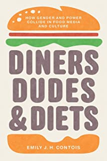 Diners, Dudes, and Diets: How Gender and Power Collide in Food Media and Culture (Studies in United States Culture)