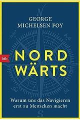 NORDWÄRTS: Warum uns das Navigieren erst zu Menschen macht (German Edition) Kindle Edition