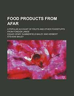 Food Products from Afar; A Popular Account of Fruits and Other Foodstuffs from Foreign Lands
