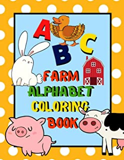 Farm Alphabet Coloring Book: An ABC Farm Alphabet Activity Coloring Book for Toddlers and Preschoolers to Learn English Al...