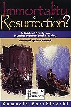 Immortality or Resurrection?: A Biblical Study on Human Nature and Destiny